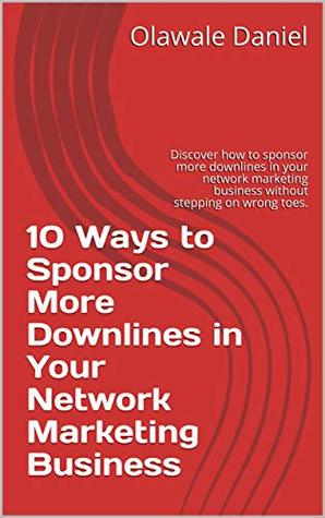 10 Ways to Sponsor More Downlines in Your Network Marketing Business