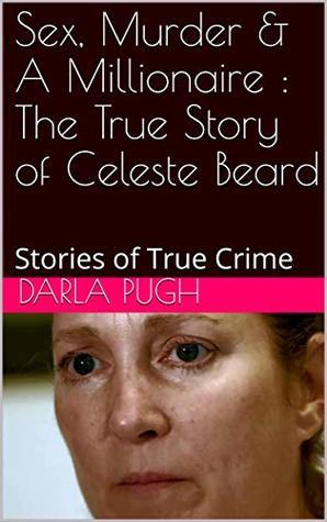 Sex, Murder & A Millionaire : The True Story of Celeste Beard: Stories of True Crime