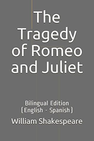 The Tragedy of Romeo and Juliet: Bilingual Edition