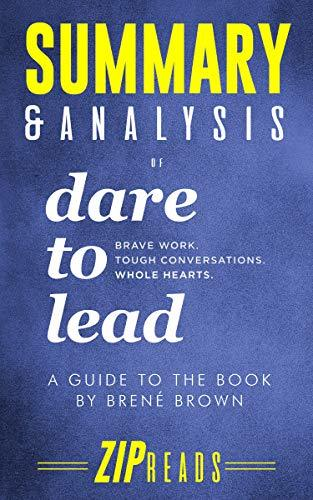 Summary & Analysis of Dare to Lead: Brave Work. Tough Conversations. Whole Hearts. | A Guide to the Book by Brené Brown