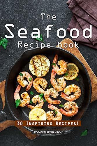 The Seafood Recipe Book: 30 Inspiring Recipes!