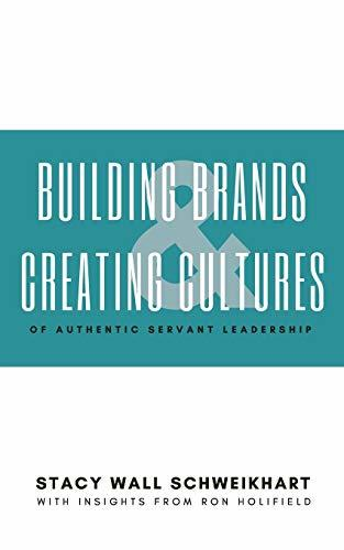 Building Brands & Creating Cultures: Of Authentic Servant Leadership (4th Dimension Leadership)