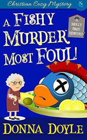 A Fishy Murder Most Foul: Christian Cozy Mystery, (A Molly Grey Cozy Mystery Book 3)