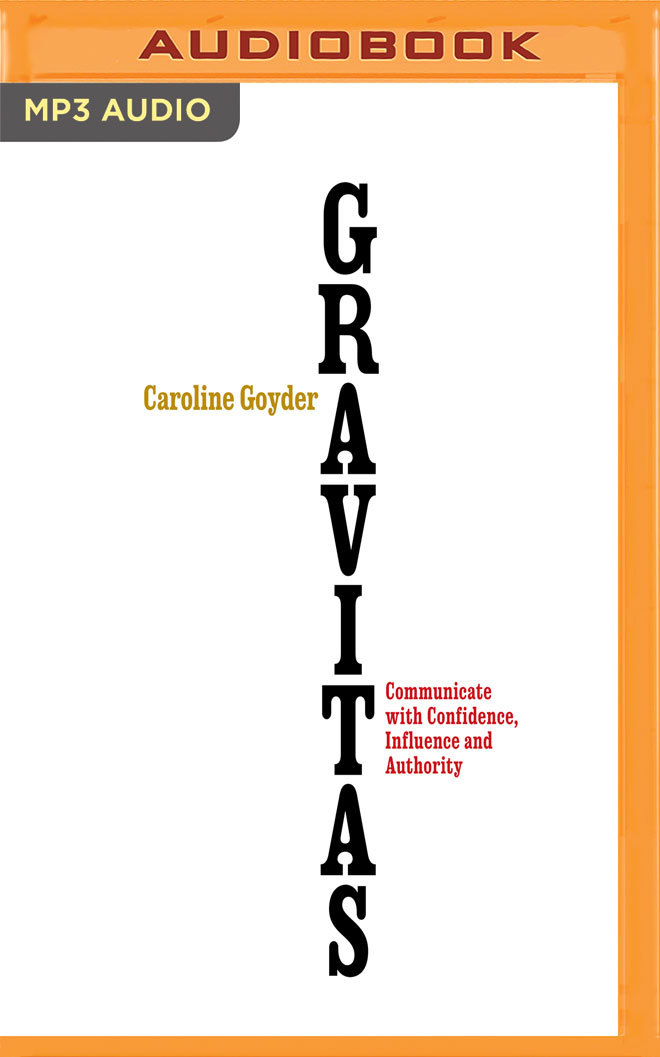 Gravitas: Communicate with Confidence Influence and Authority