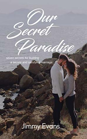 Our Secret Paradise: Discovering the Healing Journey of Marriage (A Marriage On The Rock Book Book 4)