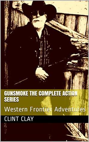 Gunsmoke The Complete Action Series: Western Frontier Adventures