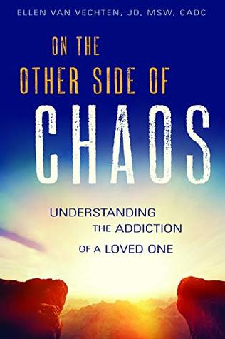 On the Other Side of Chaos: Understanding the Addiction of a Loved One