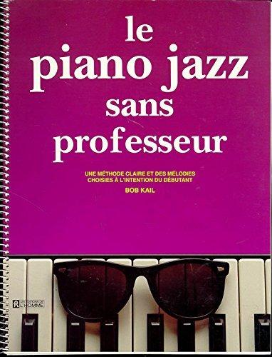 Le piano jazz sans professeur: Une méthode clair et des mélodies choisies à l'intention du débutant