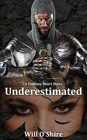 Underestimated: A Fantasy Short Story