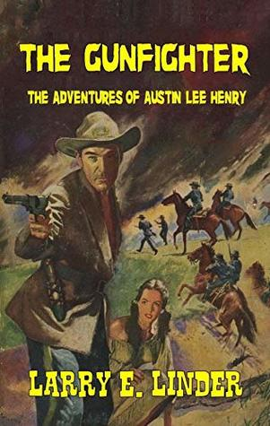 The Gunfighter: The Adventures Of Austin Lee Henry