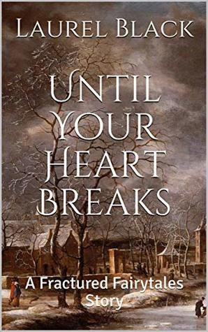 Until Your Heart Breaks: A Fractured Fairytales Story