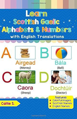 Learn Scottish Gaelic Alphabets & Numbers: Black & White Pictures & English Translations (Scottish Gaelic for Kids) (Volume 1) (Scots Gaelic Edition)