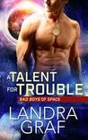 A Talent for Trouble (Bad Boys of Space Book 1)