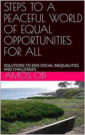 STEPS TO A PEACEFUL WORLD OF EQUAL OPPORTUNITIES FOR ALL: SOLUTIONS TO END SOCIAL INEQUALITIES AND CHALLENGES (SDGs-PRENEURSHIP Book 1)