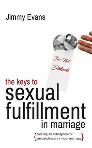 The Keys to Sexual Fulfillment in Marriage: Creating an Atmosphere of Sexual Pleasure in Your Marriage (A Marriage On The Rock Book Book 8)