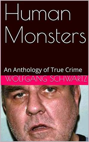 Human Monsters: An Anthology of True Crime