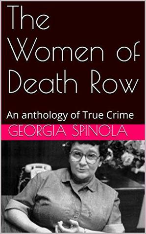 The Women of Death Row: An anthology of True Crime