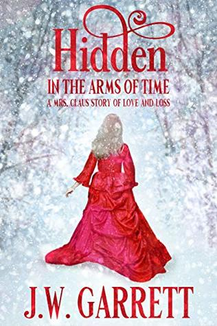 Hidden In the Arms of Time: A Mrs. Claus Story of Love and Loss