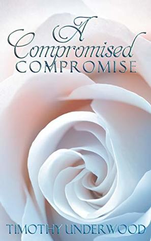 A Compromised Compromise An Elizabeth And Darcy Story By Timothy