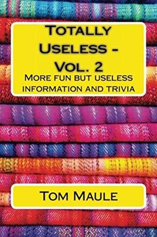 Totally Useless - Vol. 2: More fun but useless information and trivia that you di