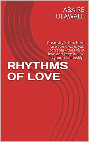 RHYTHMS OF LOVE: Creativity is fun. Here are some ways you can spark the fire of love and keep it alive in your relationship.