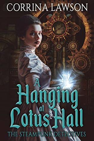 A Hanging at Lotus Hall: The Steampunk Detectives