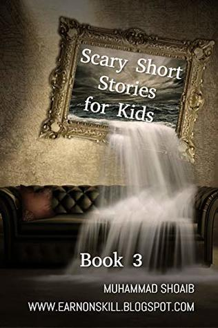 Scary Short Stories for Kids: Book 3; Top Collection of best Scary Stories for you especially, which you have not read or listen before….