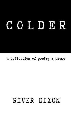 Colder: A Collection of Poetry & Prose