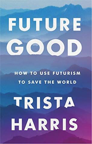 FutureGood: How to use futurism to save the world