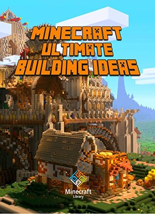 Minecraft: Ultimate Building Ideas Book: Amazing Building Ideas and Guides for All Minecrafters. Marvellous Creation for Dedicated Minecraft Fans. Building ... Minecraft Books For Kids, Minecraft Books)
