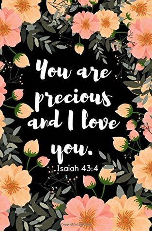 You are precious and I love you. Isaiah 43:4: Beautiful Inspirational Bible Verse Journal for Women to write in, (6x9/wide ruled/150 Pages), Great Small Gift Idea for Christians