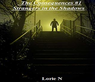 Strangers in the Shadows: Be very careful, for every action has a reaction (The Consequences Book 1)
