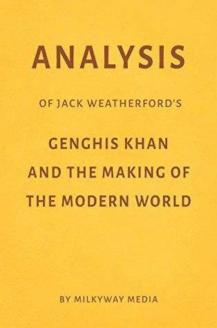 Analysis of Jack Weatherford's Genghis Khan and the Making of the Modern World by Milkyway Media