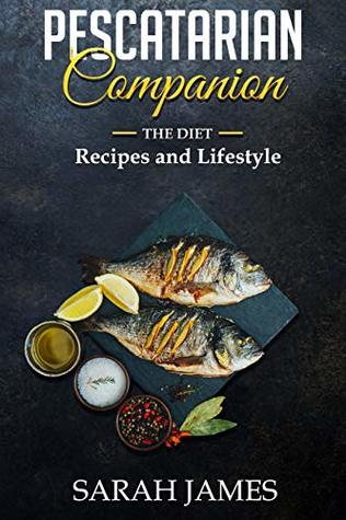 Pescatarian Companion: The Diet, Recipes, and Lifestyle