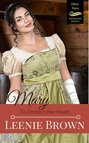 Mary: To Protect Her Heart (Other Pens, Mansfield Park Book 3)