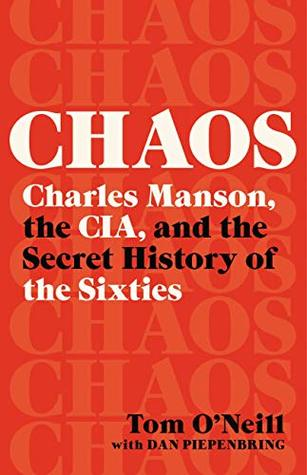 Chaos: Charles Manson, the CIA, and the Secret History of the Sixties