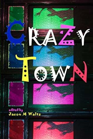Crazy Town: A Dark Anthology of Fantastical Crime Noir