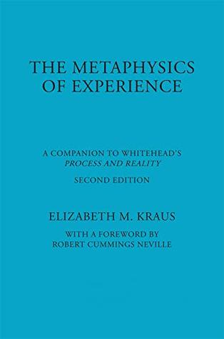The Metaphysics of Experience: A Companion to Whitehead's Process and Reality (American Philosophy Book 8)