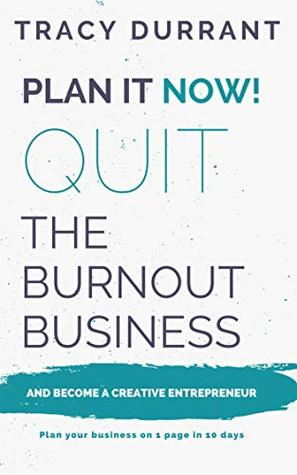 Plan it Now! Quit the Burnout Business and Become a Creative Entrepreneur: Plan your Creative Business on 1 Page in 10 days