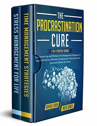 The Procrastination Cure: 2-in-1 Strategy Bundle: Discover Easy and Effortless Time Management Strategies To Mastering Your Attention, Increasing Your ... Achieve Your Goals (Personal Development)