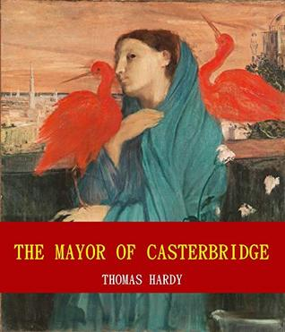 The Mayor of Casterbridge (Unabridged Content) (Famous Classic Author's Work) (ANNOTATED)