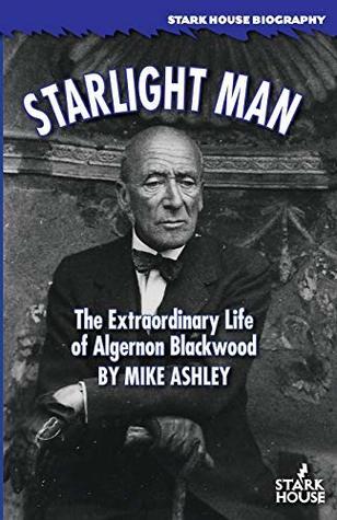Starlight Man: The Extraordinary Life of Algernon Blackwood