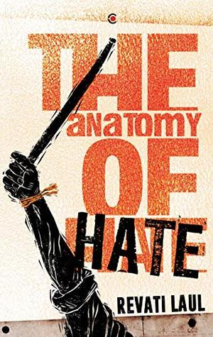 The Anatomy of Hate by Revati Laul