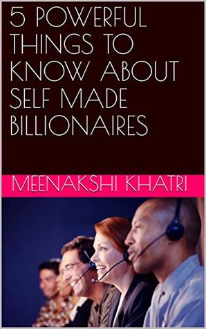 5 POWERFUL THINGS TO KNOW ABOUT SELF MADE BILLIONAIRES