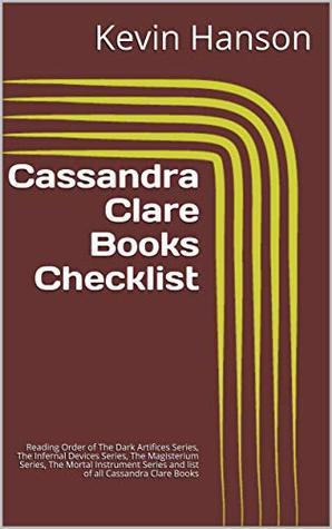 Cassandra Clare Books Checklist: Reading Order of The Dark Artifices Series, The Infernal Devices Series, The Magisterium Series, The Mortal Instrument Series and list of all Cassandra Clare Books