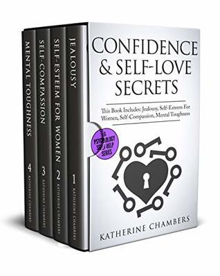Confidence & Self-Love Secrets: 4 Manuscripts - Jealousy, Self-Esteem For Women, Self-Compassion, Mental Toughness (Psychology Self-Help Book 14)