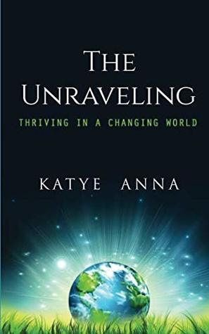 The Unraveling: Thriving In A Changing World