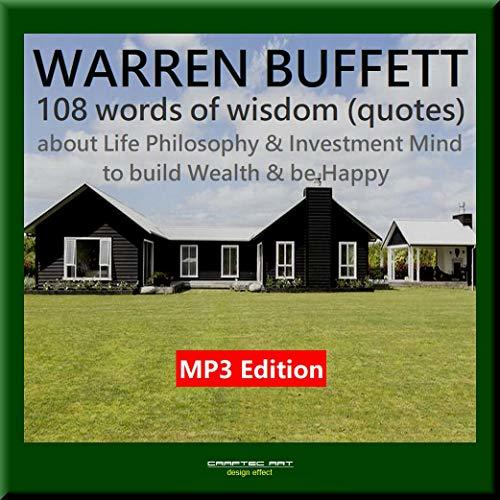 Bible of Management, Investment & Life [ Warren Buffett 108 Quotes about Life Philosophy & Investment Mind ] to build Wealth & be Happy 2018 - English edition -【 MP3 Audio Books ver 】