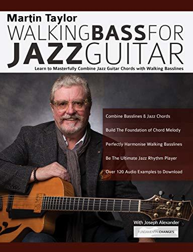 Martin Taylor Walking Bass For Jazz Guitar: Learn to Masterfully Combine Jazz Chords with Walking Basslines