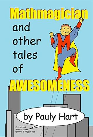 Mathmagician: and other Tales of Awesomeness